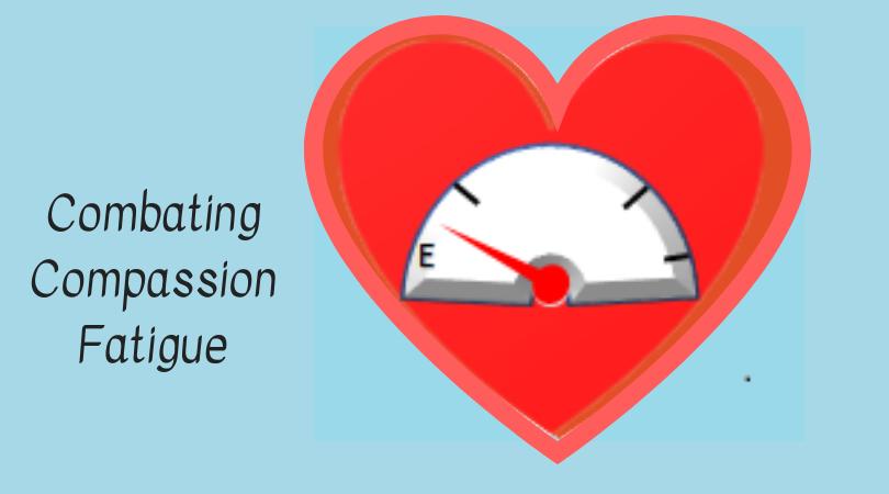 combating compassion fatigue